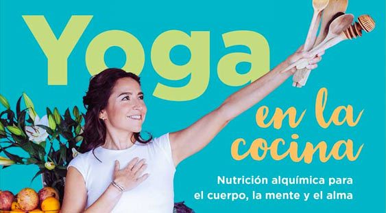 Yoga en la cocina, el nuevo libro de Zaira Leal